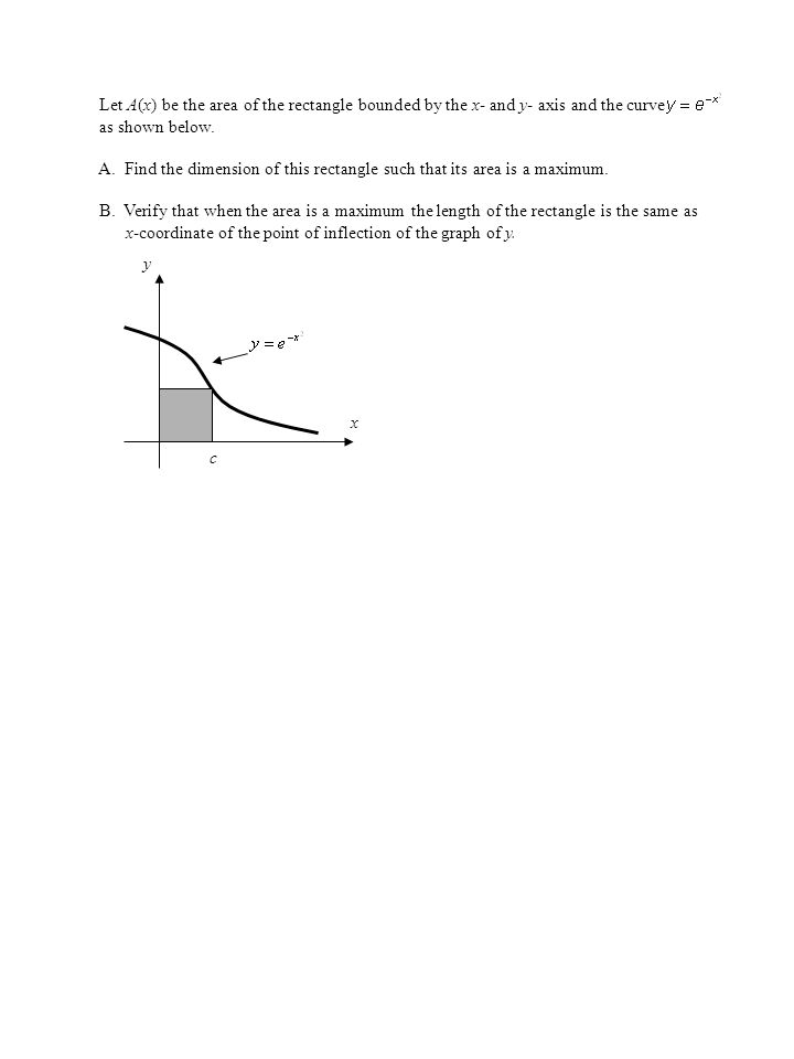 Let A(x) be the area of the rectangle bounded by the x- and y- axis and the curve