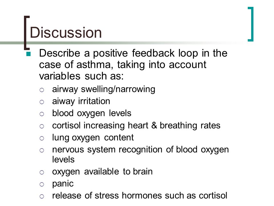 Discussion Describe a positive feedback loop in the case of asthma, taking into account variables such as:
