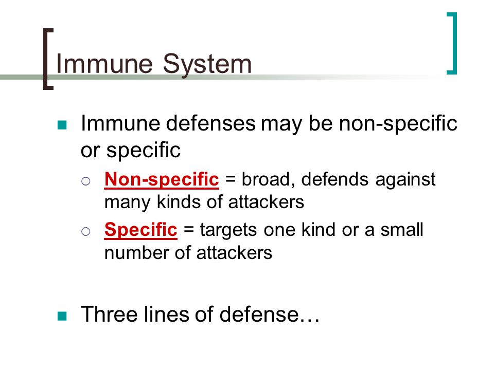 Immune System Immune defenses may be non-specific or specific