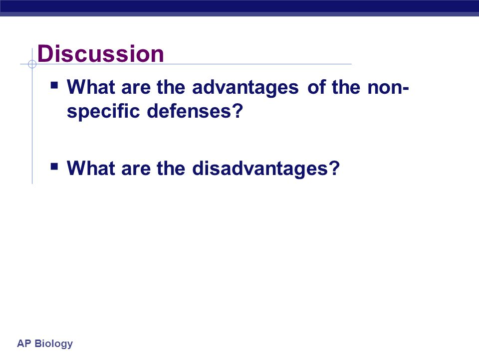 Discussion What are the advantages of the non-specific defenses