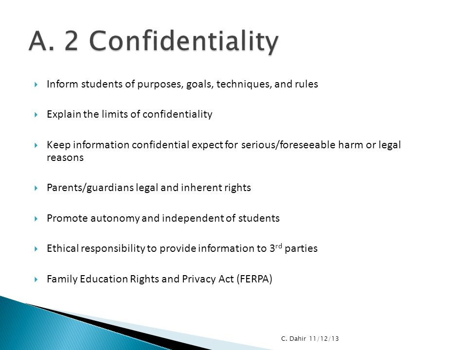A. 2 Confidentiality Inform students of purposes, goals, techniques, and rules. Explain the limits of confidentiality.