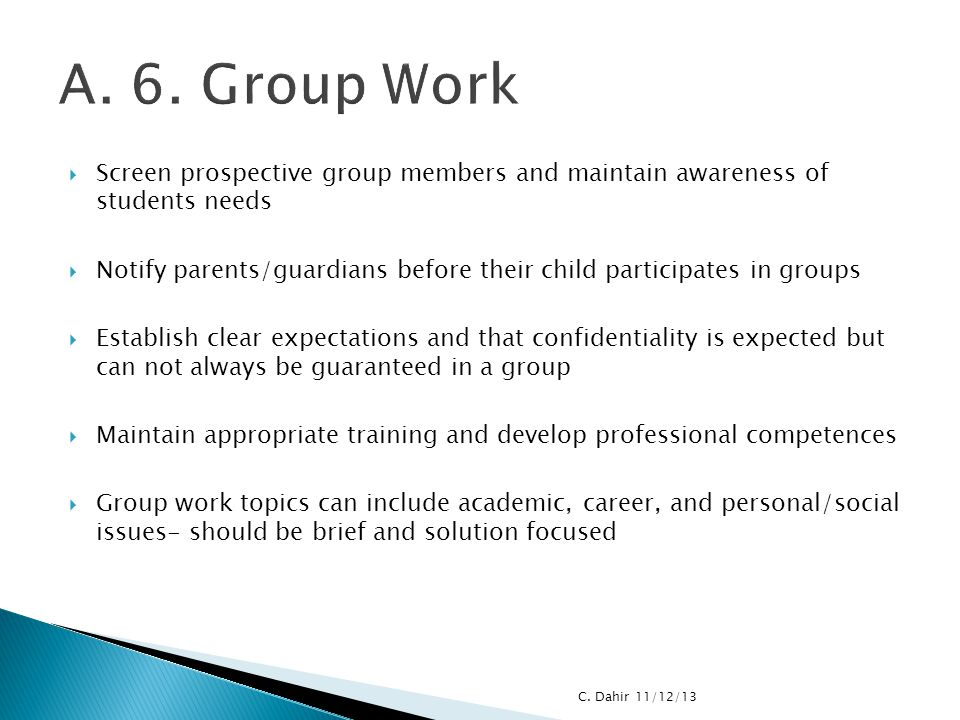 A. 6. Group Work Screen prospective group members and maintain awareness of students needs.
