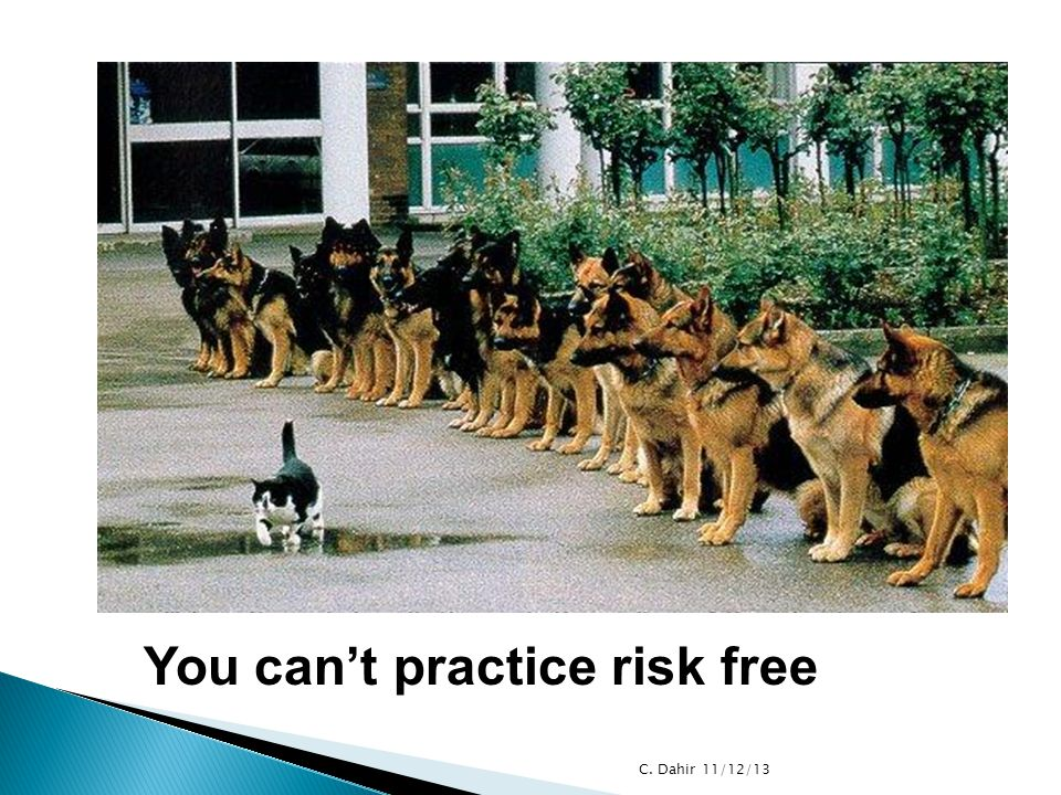 You can't practice risk free