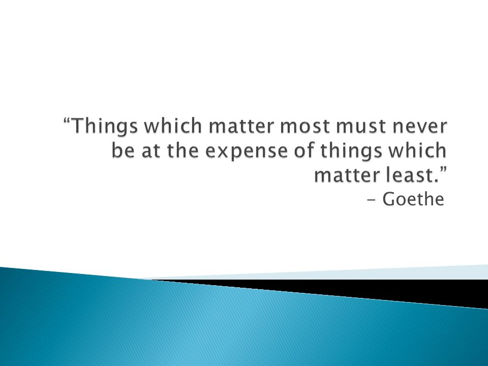 Things which matter most must never be at the expense of things which matter least.