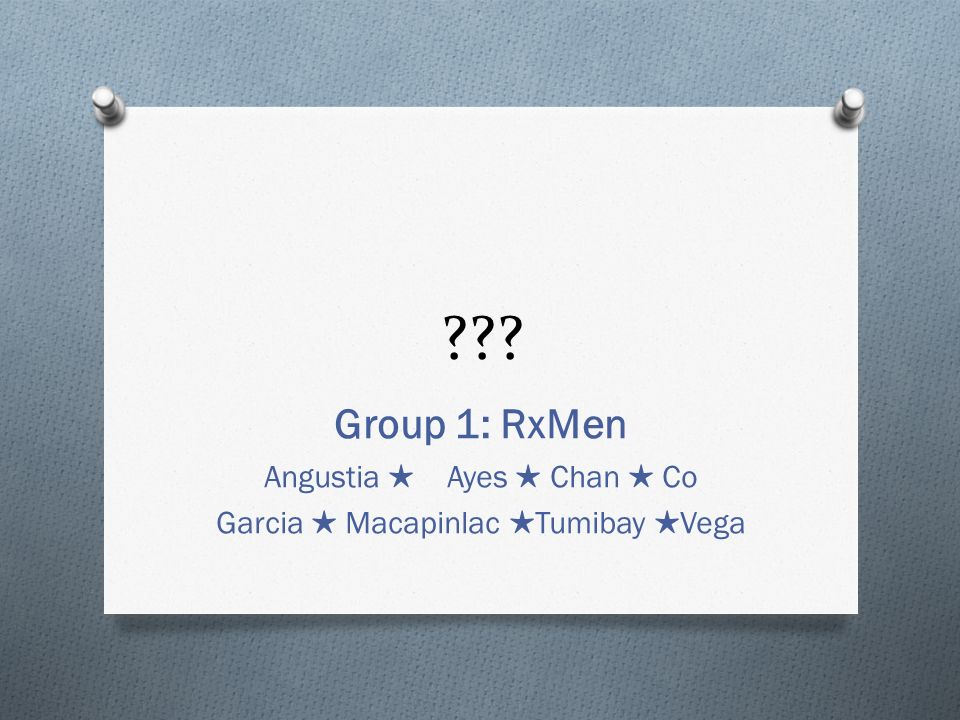 Group 1: RxMen Angustia ★ Ayes ★ Chan ★ Co