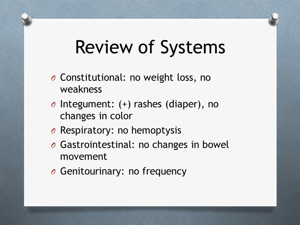 Review of Systems Constitutional: no weight loss, no weakness