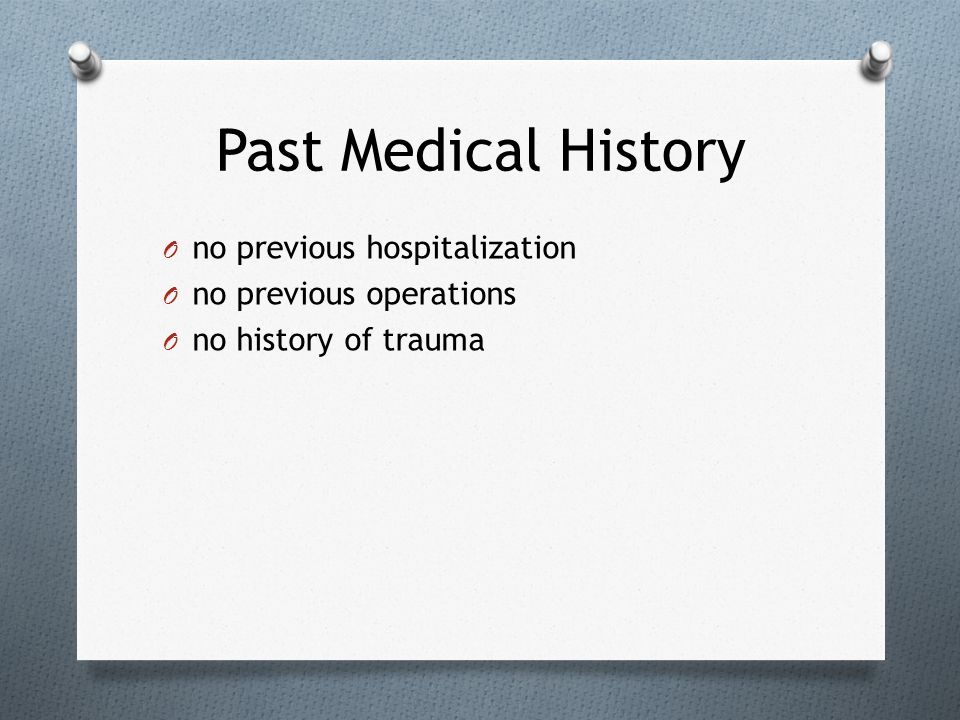 Past Medical History no previous hospitalization