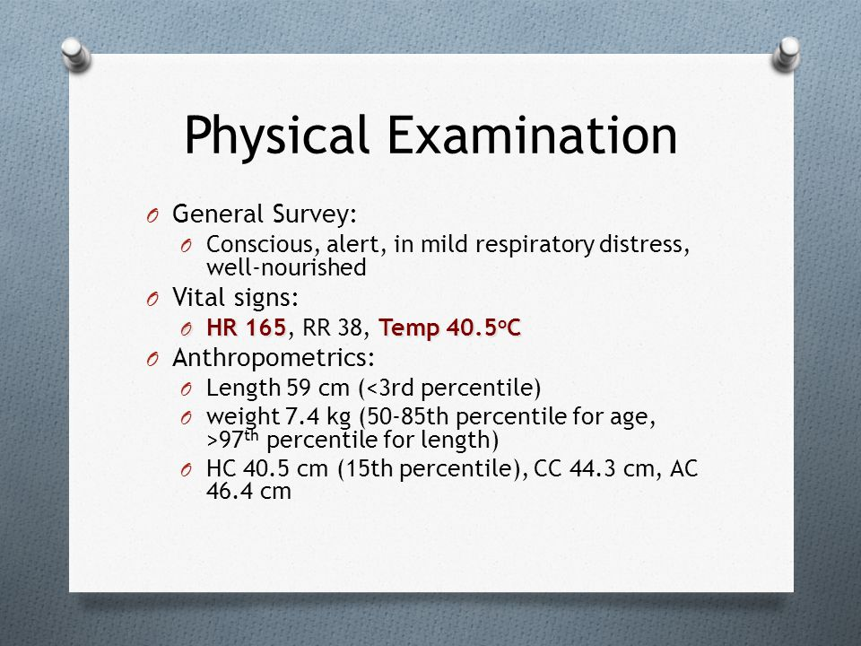 Physical Examination General Survey: Vital signs: Anthropometrics:
