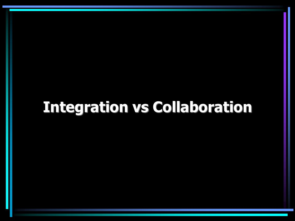 Integration vs Collaboration