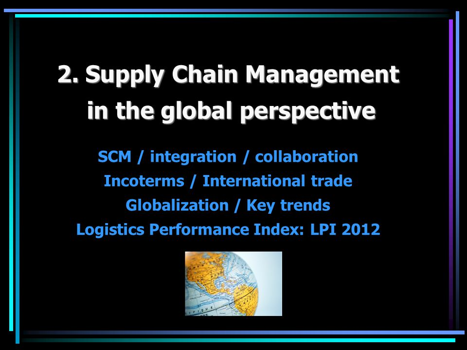 2. Supply Chain Management in the global perspective