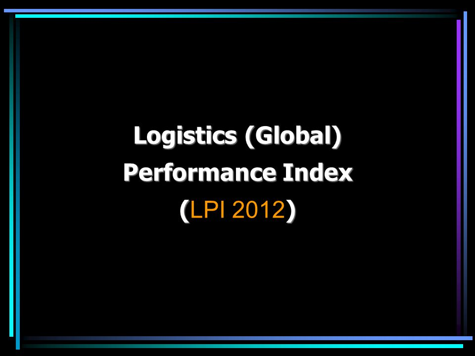 Logistics (Global) Performance Index (LPI 2012)