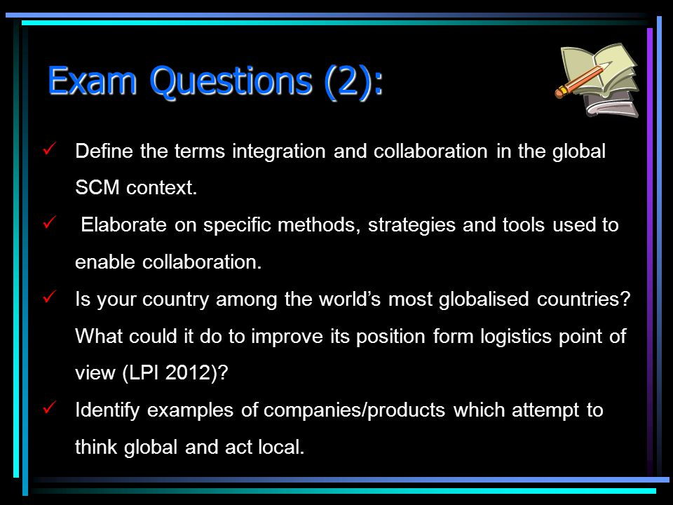 Exam Questions (2): Define the terms integration and collaboration in the global SCM context.