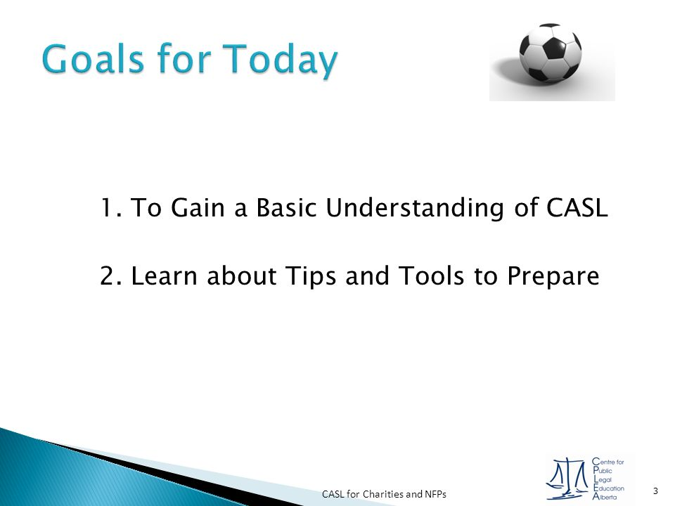 Goals for Today 1. To Gain a Basic Understanding of CASL