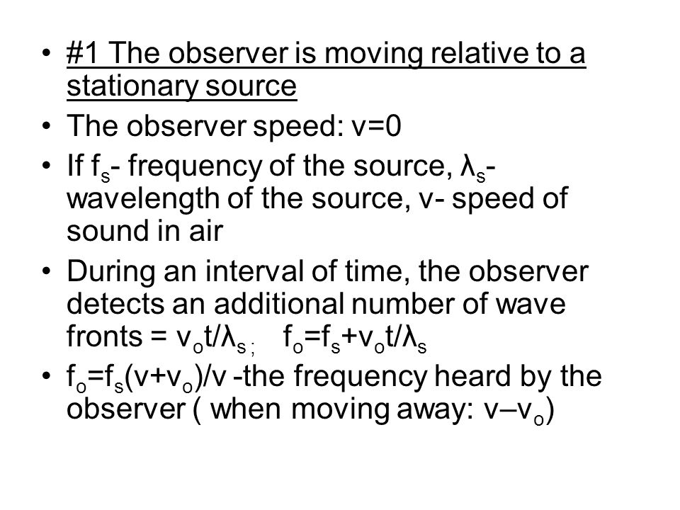 #1 The observer is moving relative to a stationary source