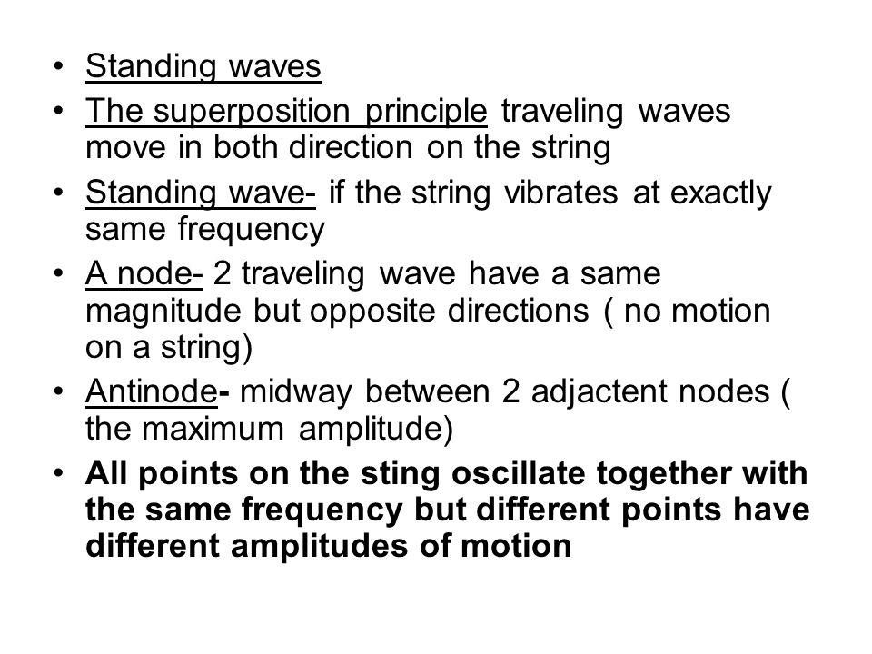 Standing waves The superposition principle traveling waves move in both direction on the string.