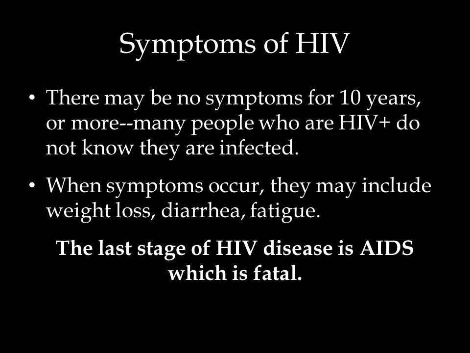 The last stage of HIV disease is AIDS which is fatal.