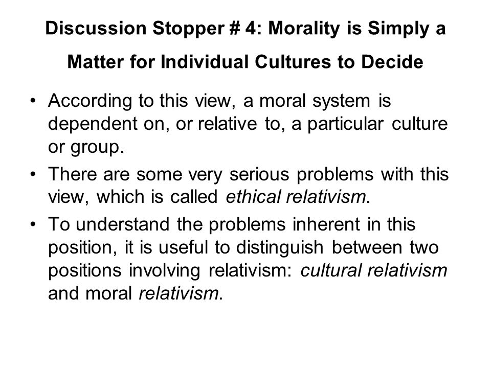 Discussion Stopper # 4: Morality is Simply a Matter for Individual Cultures to Decide