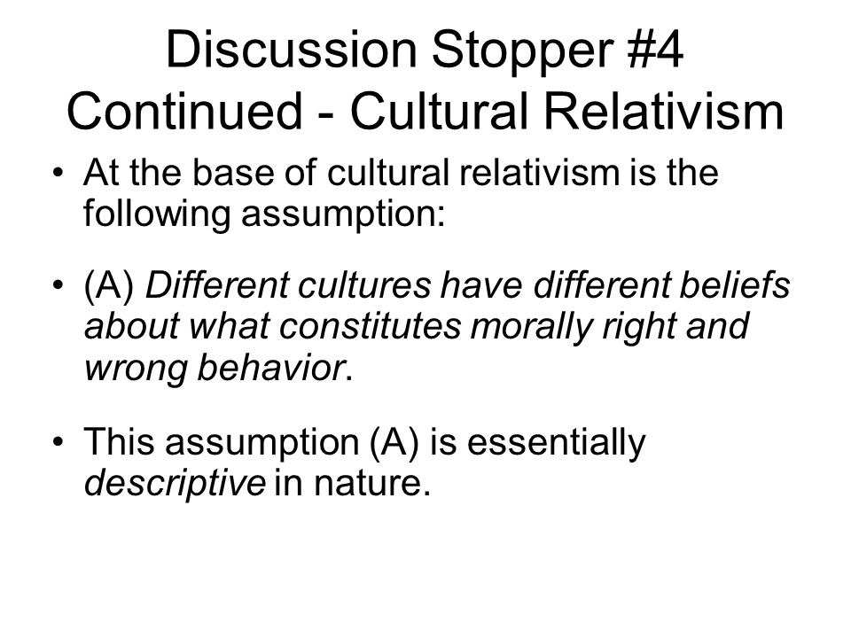 Discussion Stopper #4 Continued - Cultural Relativism