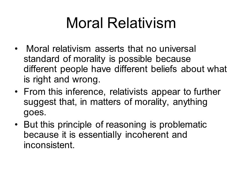 morality and cultural relativism The moral relativism i am proposing makes sense of this situation by concluding that while moral truths hold objectively, they do not hold universally, only locally if anjali and i require different moral beliefs to live by, this shows that we live in different moral worlds, in which different moral truths hold.