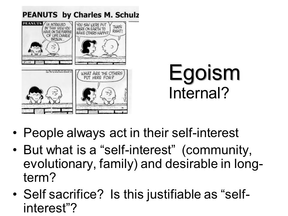 Egoism Internal People always act in their self-interest