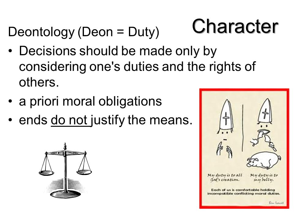 Character Deontology (Deon = Duty)