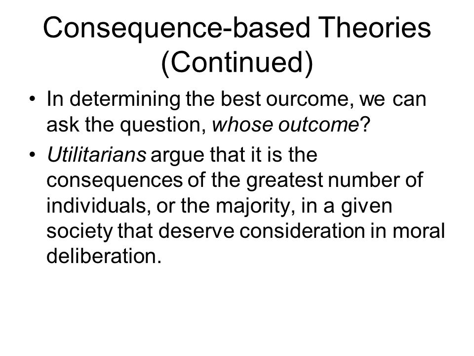 Consequence-based Theories (Continued)