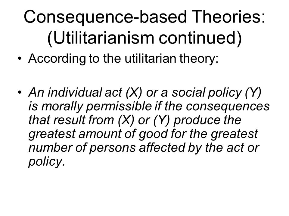 Consequence-based Theories: (Utilitarianism continued)