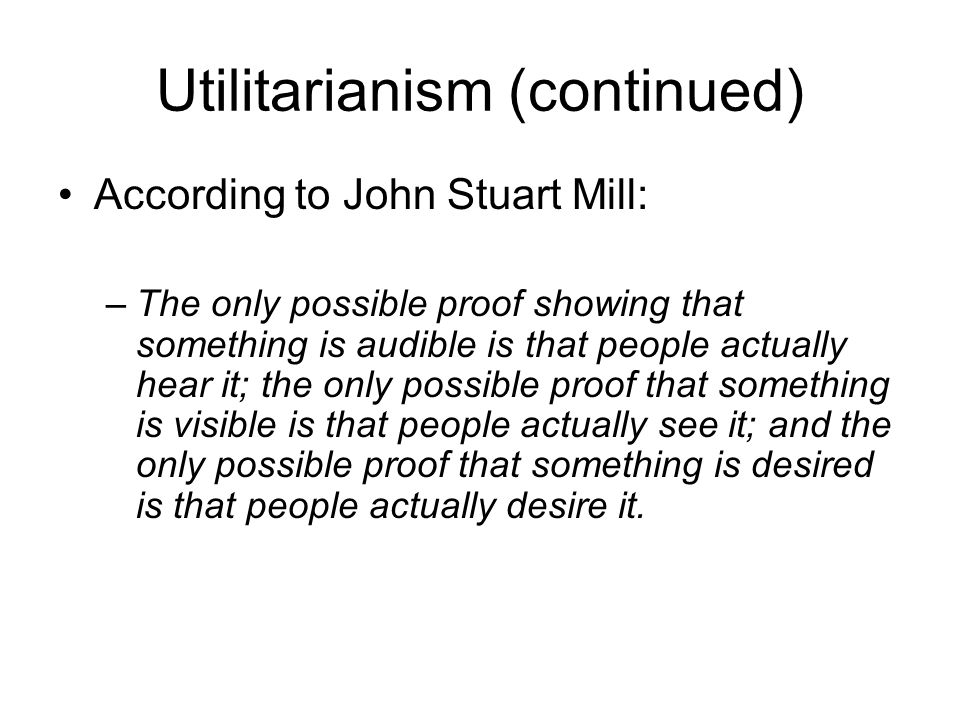 an examination of js mills proof of the principle of utilitarianism J s mill's proof of the principle of utility  in the introductory chapter of his essay on utilitarianism, john stuart mill says his aim is to contribute towards.