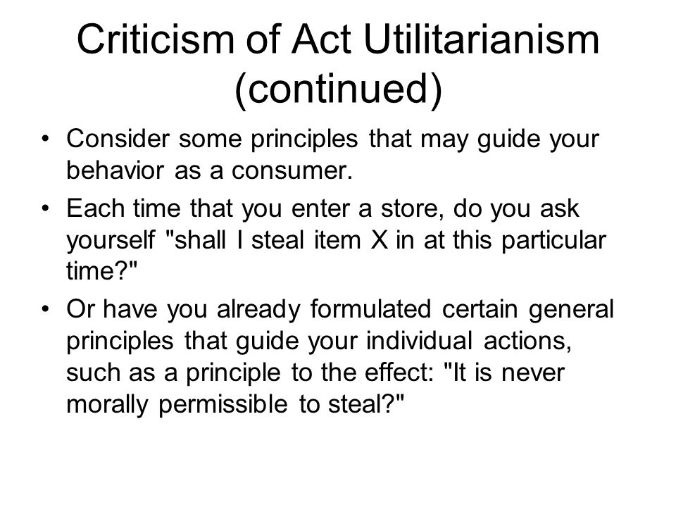 Criticism of Act Utilitarianism (continued)