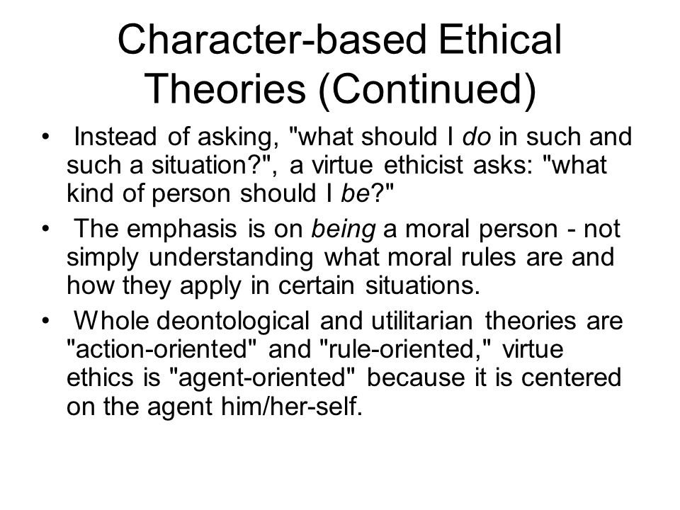 Character-based Ethical Theories (Continued)