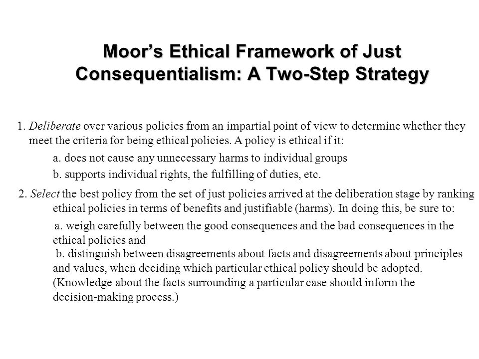 Moor's Ethical Framework of Just Consequentialism: A Two-Step Strategy