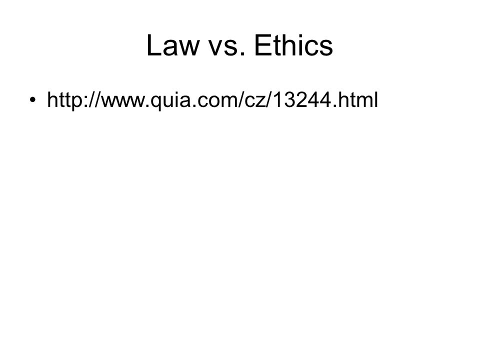Law vs. Ethics http://www.quia.com/cz/13244.html