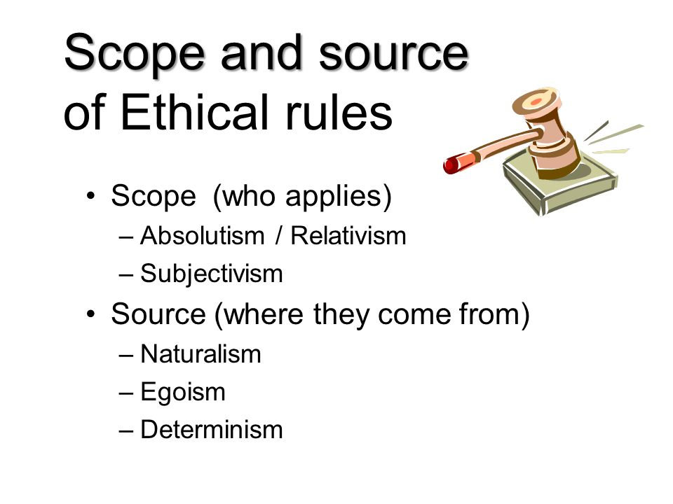 Scope and source of Ethical rules Scope (who applies)