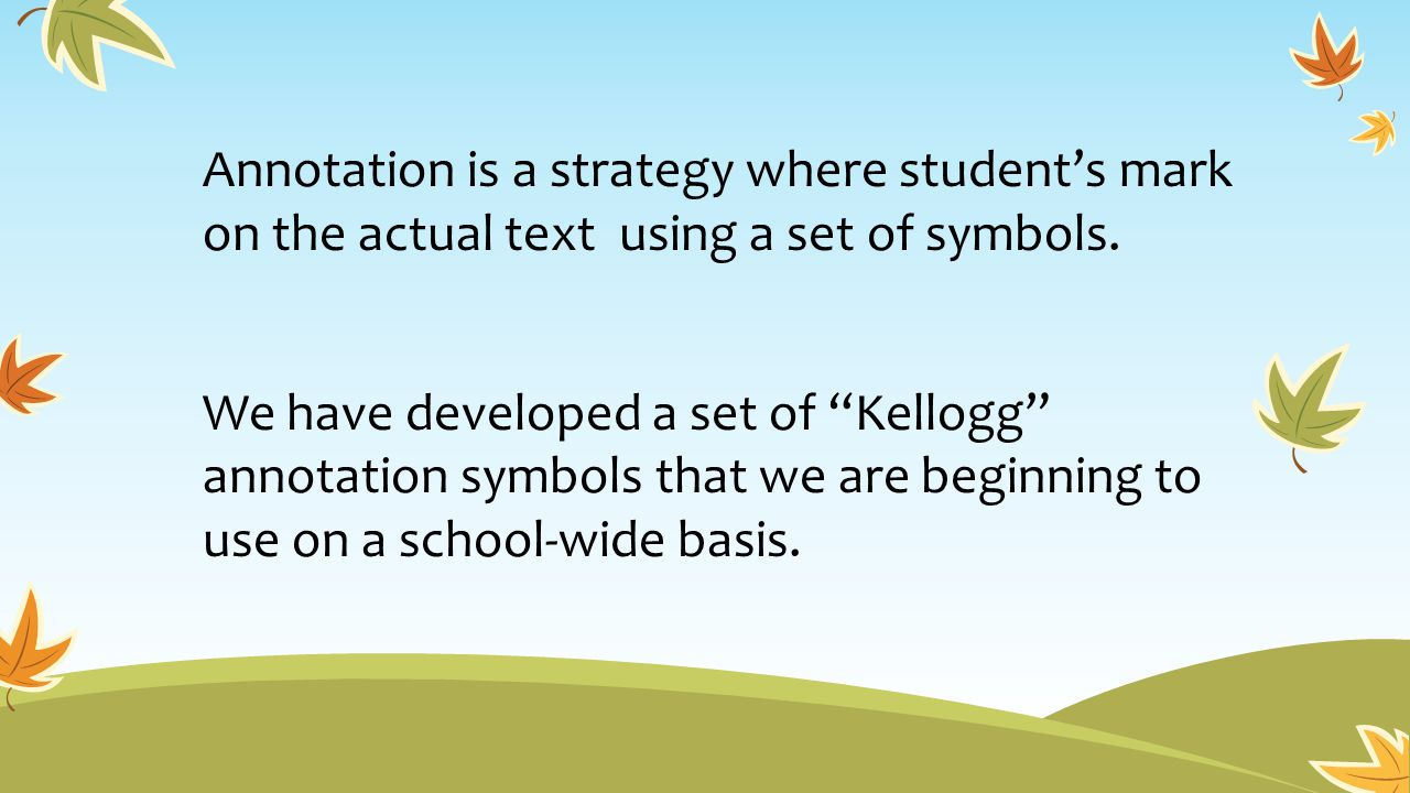 Annotation is a strategy where student's mark on the actual text using a set of symbols.