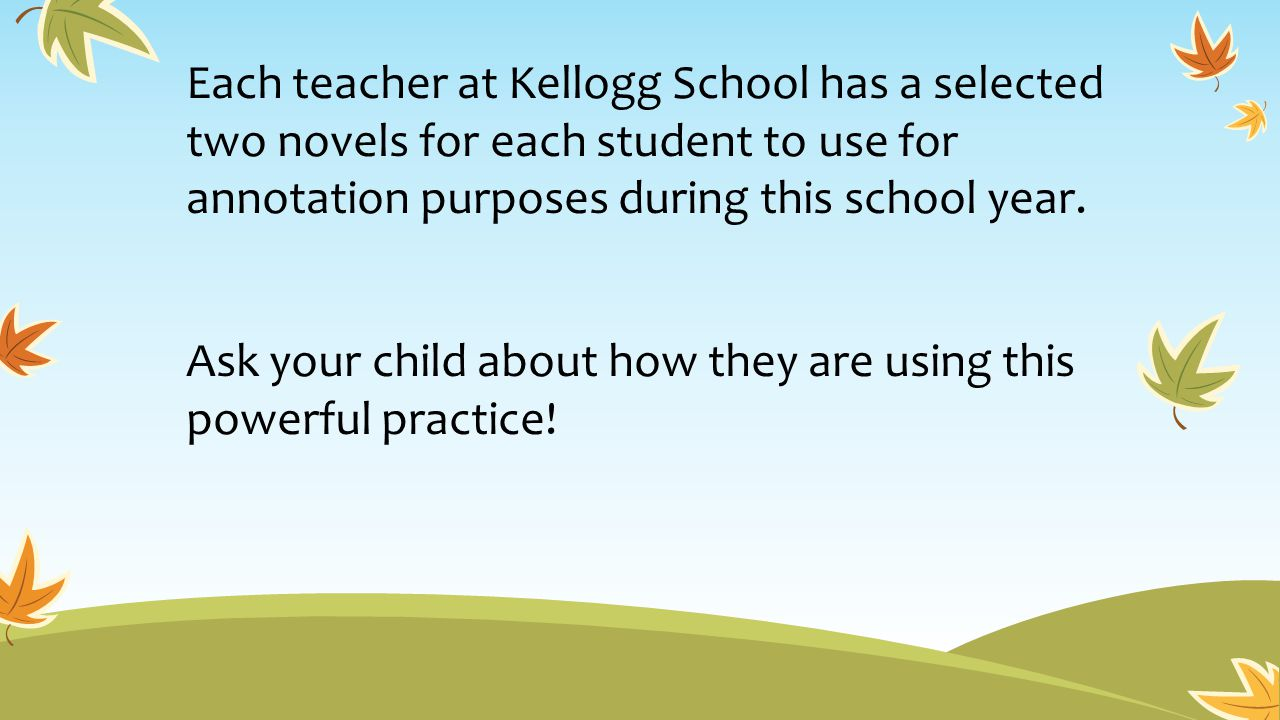 Each teacher at Kellogg School has a selected two novels for each student to use for annotation purposes during this school year.