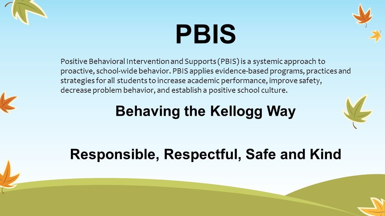 Behaving the Kellogg Way Responsible, Respectful, Safe and Kind