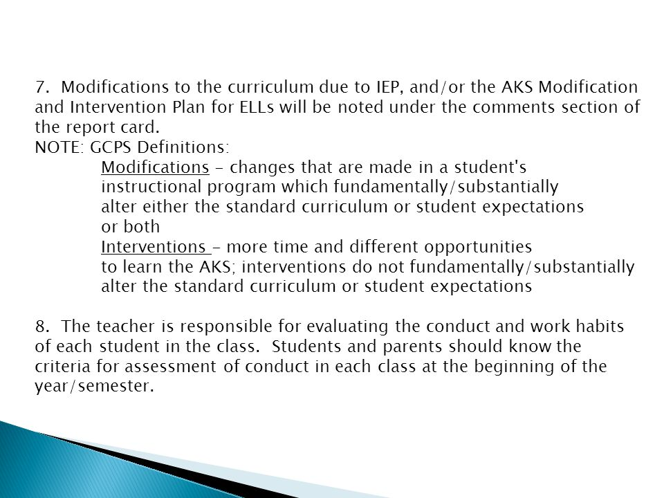 7. Modifications to the curriculum due to IEP, and/or the AKS Modification and Intervention Plan for ELLs will be noted under the comments section of the report card.