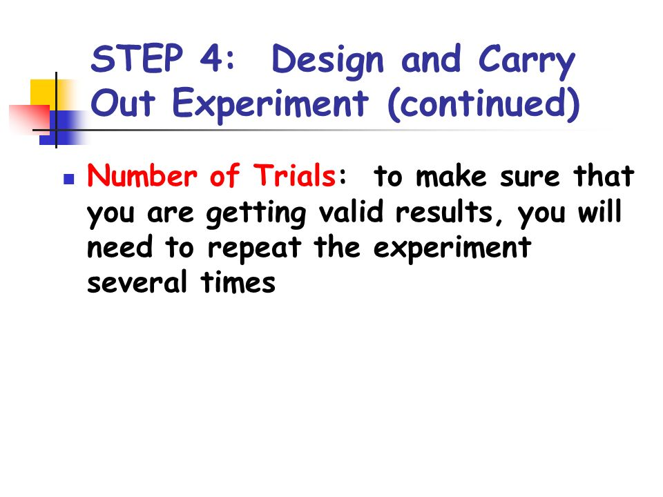 STEP 4: Design and Carry Out Experiment (continued)