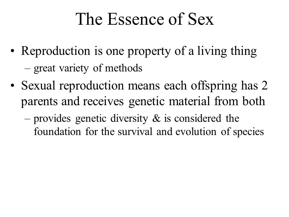 The Essence of Sex Reproduction is one property of a living thing