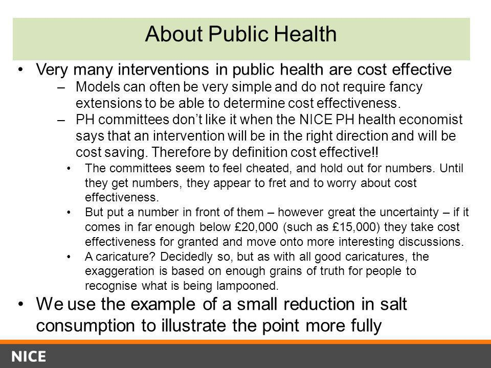 About Public Health Very many interventions in public health are cost effective.