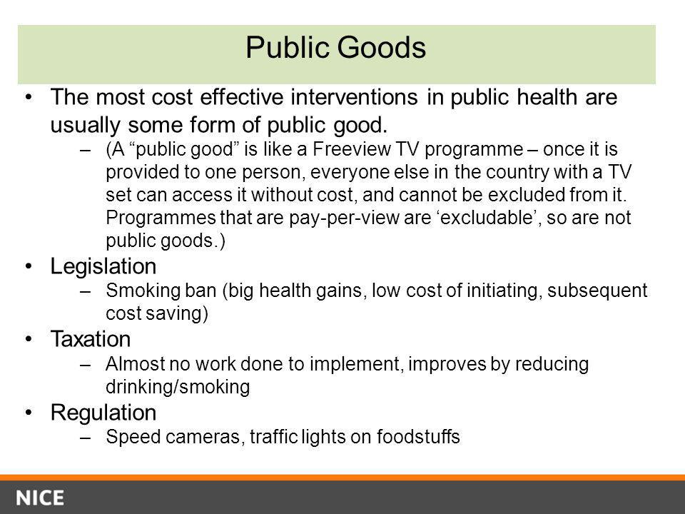 Public Goods The most cost effective interventions in public health are usually some form of public good.
