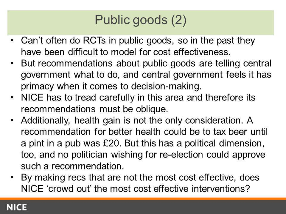 Public goods (2) Can't often do RCTs in public goods, so in the past they have been difficult to model for cost effectiveness.