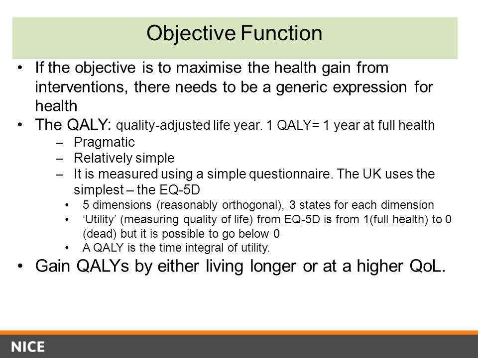 Objective Function If the objective is to maximise the health gain from interventions, there needs to be a generic expression for health.