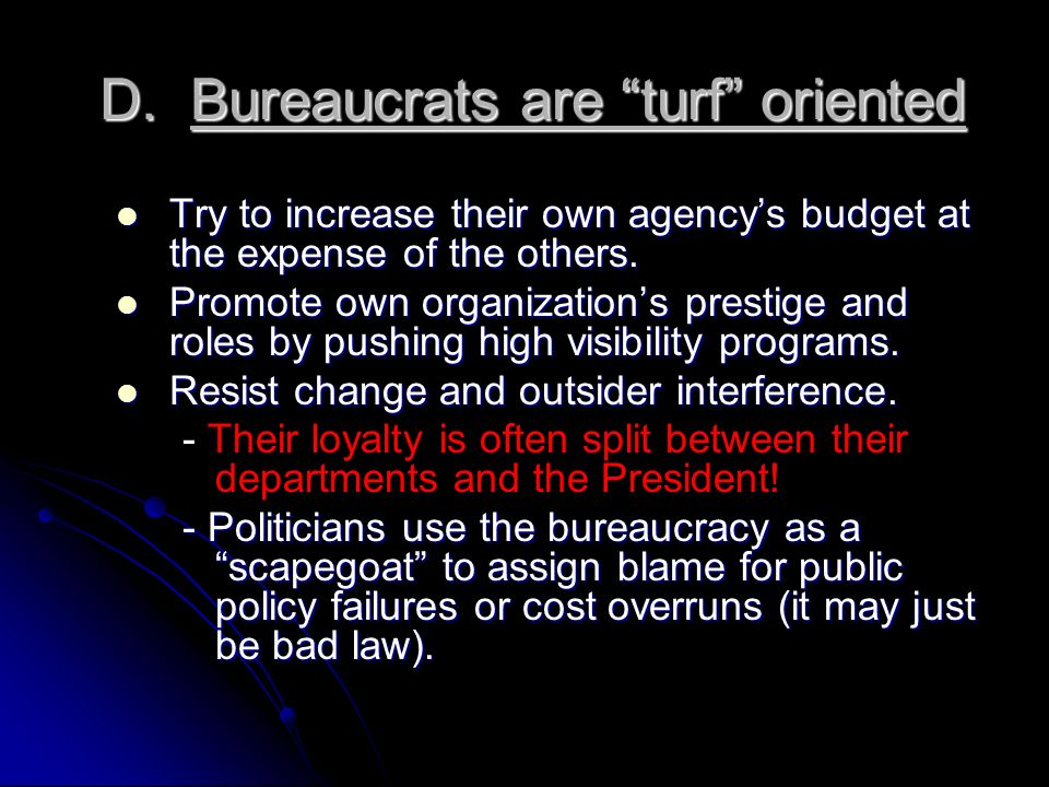 D. Bureaucrats are turf oriented