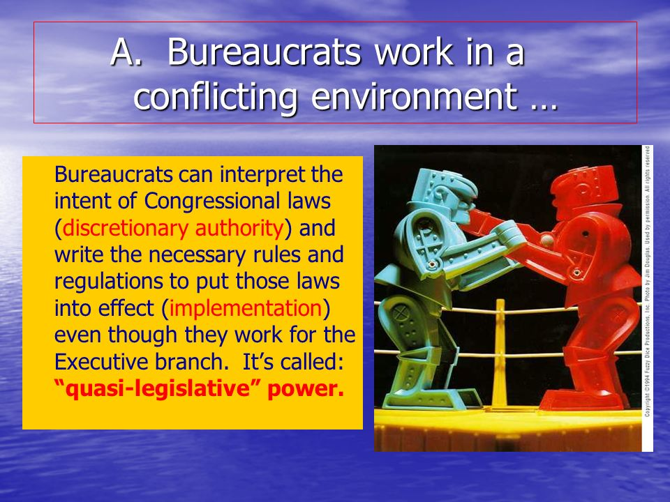 A. Bureaucrats work in a conflicting environment …