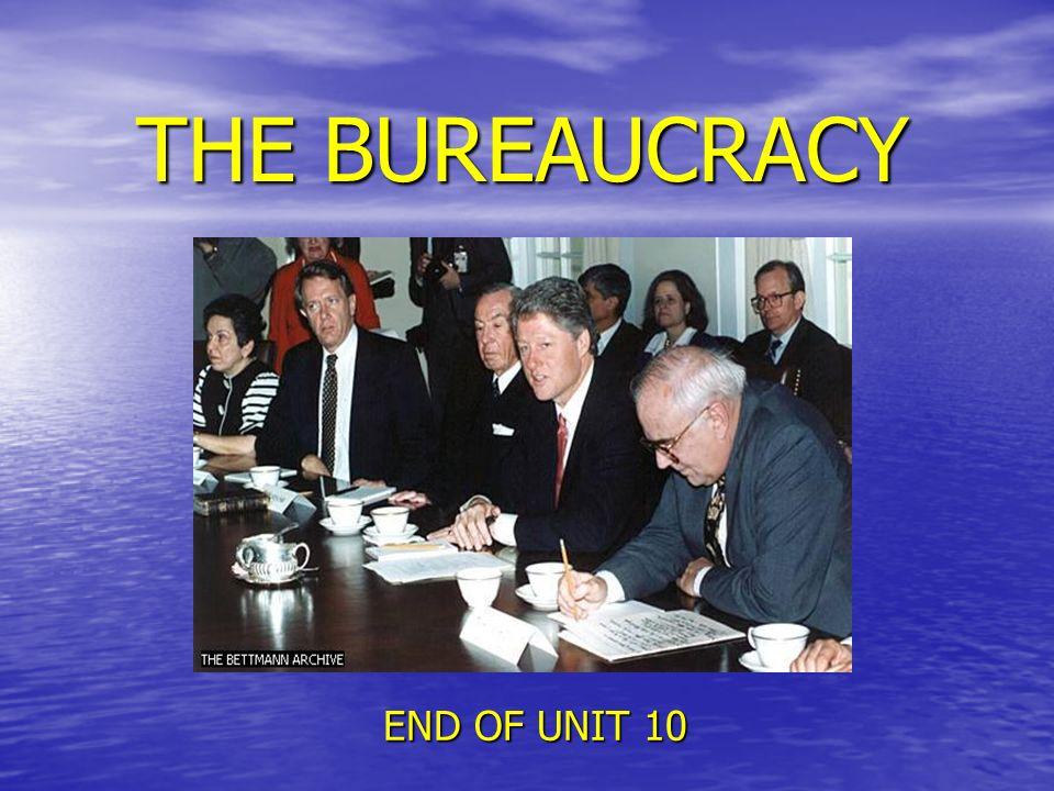 THE BUREAUCRACY END OF UNIT 10