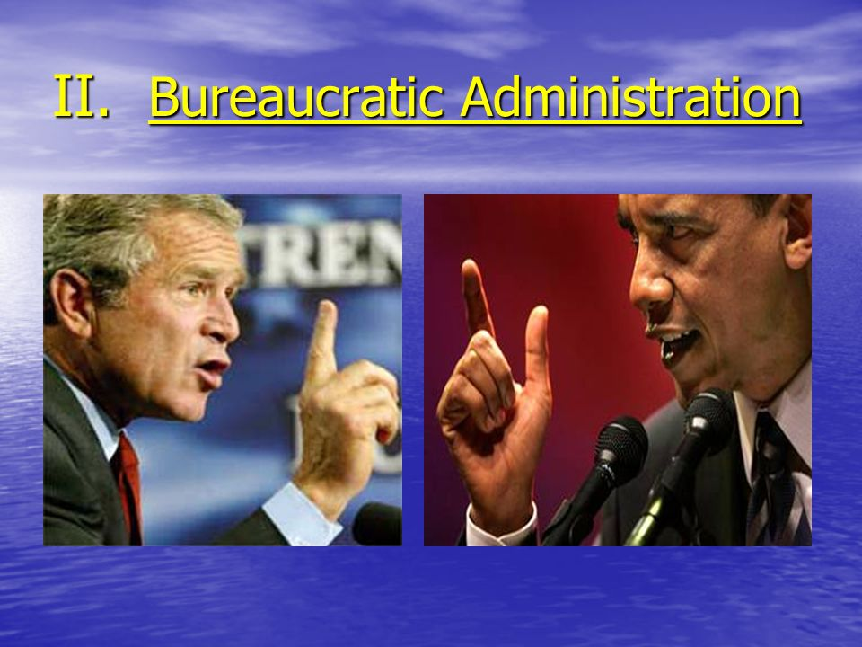 II. Bureaucratic Administration