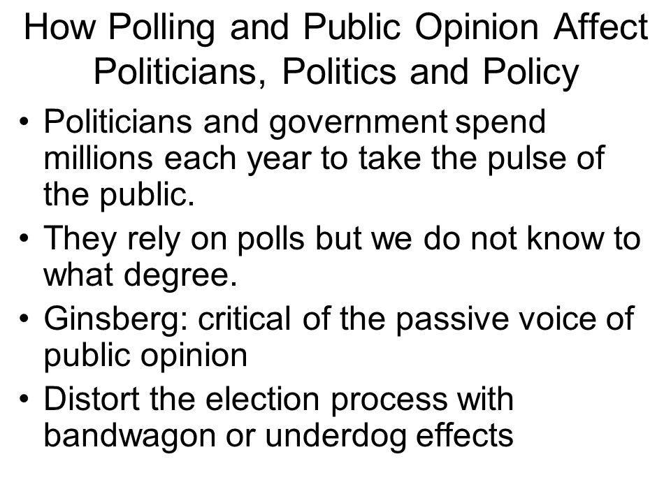 How Polling and Public Opinion Affect Politicians, Politics and Policy