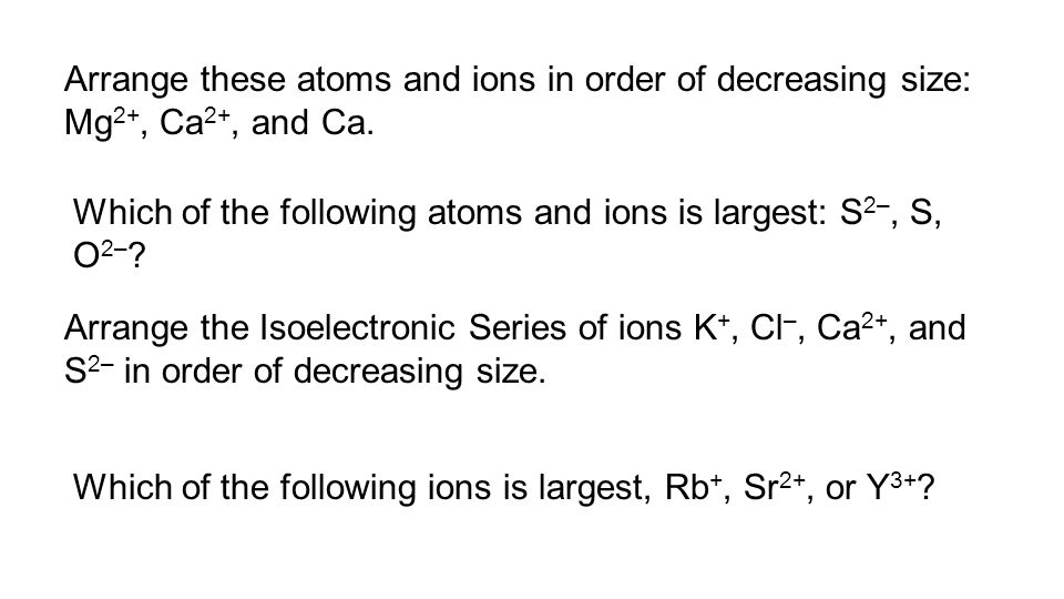Arrange these atoms and ions in order of decreasing size: Mg2+, Ca2+, and Ca.