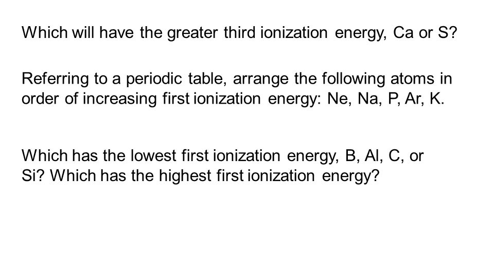 Which will have the greater third ionization energy, Ca or S